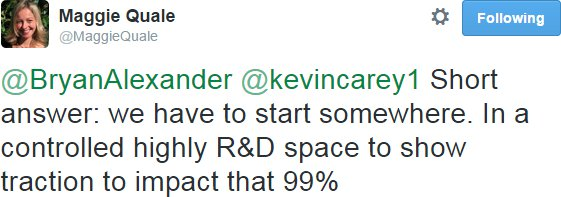 """Maggie Quale tweet: """"Short answer: we have to start somewhere. In a controlled highly R&D space to show traction to impact that 99%"""""""