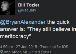 """Bill Tozier tweets: """"the quick answer is: """"They still believe in meritocracy"""""""""""