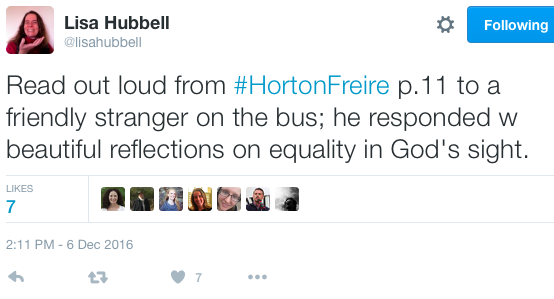Lisa Hubbell ‏@lisahubbell Read out loud from #HortonFreire p.11 to a friendly stranger on the bus; he responded w beautiful reflections on equality in God's sight.
